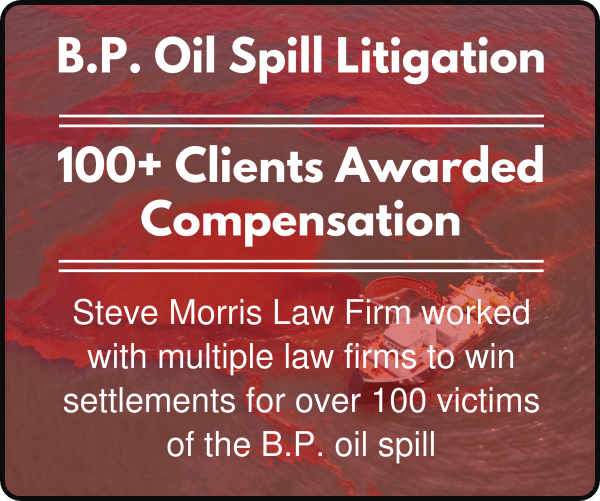 Steve Morris Law Firm worked with multiple law firms to win settlements for over 100 victims of the B.P. oil spill.